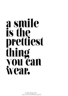 Fashion Quotes : Picture DescriptionA Smile Is The Prettiest Thing You Can Wear by wordsdesignlove would love this print for Blythe & Colleens room when they share. Smile Quotes, Happy Quotes, Positive Quotes, Motivational Quotes, Inspirational Quotes, Quotes Related To Smile, Favorite Quotes, Best Quotes, Fashion Quotes