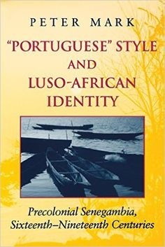 """""""Portuguese"""" Style and Luso-African Identity: Precolonial Senegambia, Sixteenth - Nineteenth Centuries: Peter A. Mark: 9780253215529: Amazon.com: Books"""