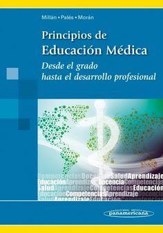 Principios de educación médica : desde el grado hasta el desarrollo profesional / Jesús Millán Núñez-Cortés, Jorge Luis Palés Argullós, Jesús Morán-Barrios: http://kmelot.biblioteca.udc.es/record=b1525943~S1*gag