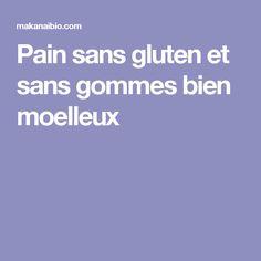 Pain sans gluten et sans gommes bien moelleux