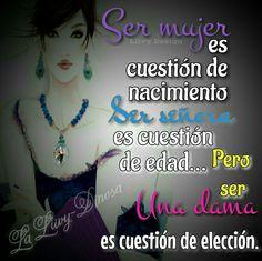 Ser mujer es cuestión de nacimiento, ser señora es de edad pero ser una dama es cuestión de elección.
