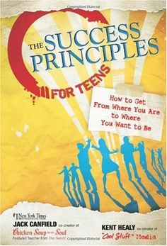 Bestseller Books Online The Success Principles for Teens: How to Get From Where You Are to Where You Want to Be Jack Canfield. This is one of my suggested readings for teens who want to achieve their goals