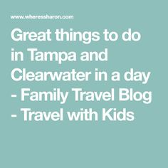 Great things to do in Tampa and Clearwater in a day - Family Travel Blog - Travel with Kids