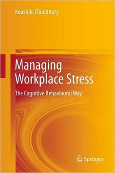 Availability: http://130.157.138.11/record=b3900561~S13 Managing Workplace Stress: The Cognitive Behavioural Way / Koushiki Choudhury. The book discusses the various anxiety and stress inducing events that one faces in the workplace and the ways to cope with them, using Rational Emotive Behaviour Therapy (REBT), and Cognitive Therapy (CT). These techniques are the most widely used psychotherapeutic techniques and their effectiveness has been tested scientifically throughout the world.