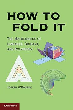 How to Fold It: The Mathematics of Linkages, Origami, and Polyhedra *** Want additional info? Click on the image.