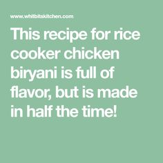 This recipe for rice cooker chicken biryani is full of flavor, but is made in half the time!