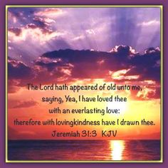 Jeremiah The Lord hath appeared of old unto me, saying, Yea, I have loved thee with an everl Jeremiah 31 3, Everlasting Love, Lord, Bible, Spirit, Sayings, My Love, Inspiration, Biblia