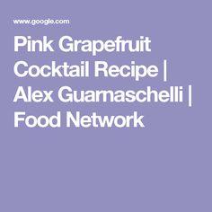 Pink Grapefruit Cocktail Recipe | Alex Guarnaschelli | Food Network