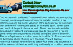 http://www.themoneylion.co.uk/insurancequotes/motorinsurance/comparegapinsurance Contact Now- admin@moneylion.co.uk Gap Insurance,Gap insurance in addition to Guaranteed Motor vehicle Insurance policy coverage insurance policies are insurance installed to afford a big difference among big money valuation of the particular car or truck right then and there it had become stated an intensive death, as well cash loan worth of the particular car or truck.