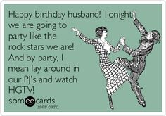 Birthday Happy Husband Tonight We Are Going To Party Like The Rock Stars And By I Mean Lay Around In Our PJs Watch HGTV