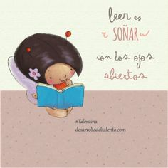 "Talentina ""Leer es soñar con los ojos abiertos"" Reading Club, Reading Art, Reading Quotes, Book Week, Crazy Girls, Bee Happy, Fb Covers, I Love Books, Kids Education"