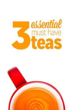 The 3 essential must have teas everyone needs to have in their cupboard