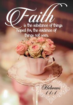Hebrews 11:1 (KJV). Now faith is the substance of things hoped for, the evidence of things not seen.