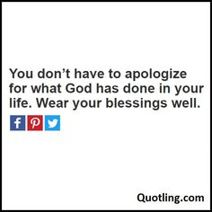 You don't have to apologize for what God has done in your life. Wear your blessings well - Joel Osteen Quote