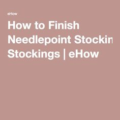 How to Finish Needlepoint Stockings   eHow