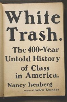 A history of the class system in America from the colonial era to the present illuminates the crucial legacy of the underprivileged white demographic, citing the pivotal contributions of lower-class white workers in wartime, social policy, and the rise of the Republican Party.