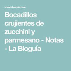 Bocadillos crujientes de zucchini y parmesano - Notas - La Bioguía