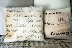 Love notes from your loved one scanned into computer and printed onto iron-on transfer. I love this! Great way to use deployment letters (put all those wonderful promises he made front and center on that pillow!!! :)