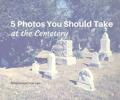 5 Photos You Should Take at the Cemetery