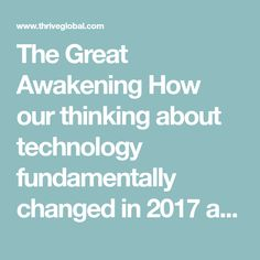 The Great Awakening How our thinking about technology fundamentally changed in 2017 and where we go from here.