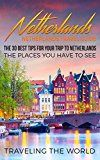 Free Kindle Book -   Netherlands: Netherlands Travel Guide: The 30 Best Tips For Your Trip To Netherlands - The Places You Have To See (Netherlands Travel, Amsterdam, Rotterdam, Utrecht, The Hague Book 1)