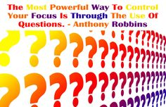 The most powerful way to control your focus is through the use of questions.  - Anthony Robbins pinned by www.computerfixx.biz