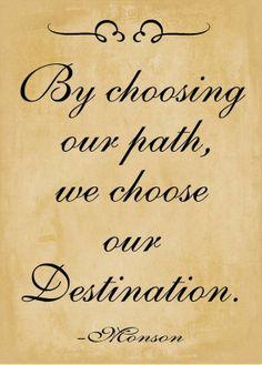 """#ldsconf. """"By choosing our path, we choose our destination"""". Thomas S. Monson #mormon #lds"""