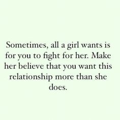 Make her believe that you want this relationship more than she does.
