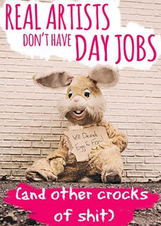 Real artists don't have day jobs (and other crocks of shit) Crock, Teddy Bear, Posts, Cartoon, Day, Artist, Blog, Animals, Engineer Cartoon