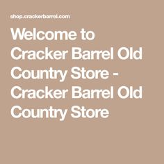 Welcome to Cracker Barrel Old Country Store - Cracker Barrel Old Country Store