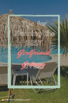 Tips for Planning the BEST Girlfriend Getaway Ever! - Random Little Faves