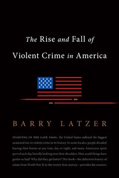 Buy The Rise and Fall of Violent Crime in America by Barry Latzer and Read this Book on Kobo's Free Apps. Discover Kobo's Vast Collection of Ebooks and Audiobooks Today - Over 4 Million Titles! Political Books, Violent Crime, Criminology, American Life, Got Books, Criminal Justice, Book Nooks, Reading Lists, Nonfiction