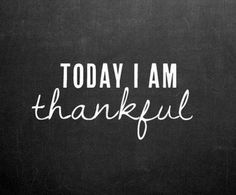 I have a lot to be thankful for.