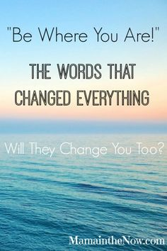 """""""Be Where You Are!"""": The words that changed everything. Will they change you too?"""