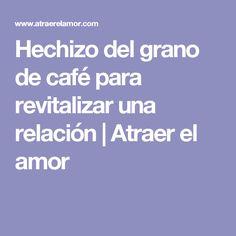 Hechizo del grano de café para revitalizar una relación     Atraer el amor