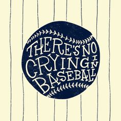 Crying In Baseball | Flickr - Photo Sharing! Crying In Baseball I was recently watching A League of Their Own, and this quote from Jimmy Dugan (Tom Hanks) was too hilarious too pass up! After rewinding the movie about 389 times, I felt it was worth doing a drawing. No crying! www.jayroeder.com