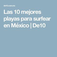 Las 10 mejores playas para surfear en México | De10