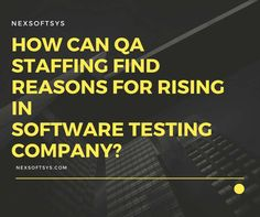 How can QA Staffing Find Reasons for Rising in Software Testing Company