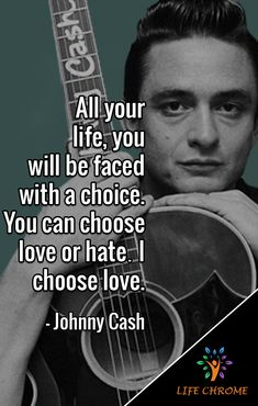 """""""All your life, you will be faced with a choice. You can choose love or hate…I choose love. Quotes By Famous People, People Quotes, Best Motivational Quotes, Love Quotes, Johnny Cash Quotes, Dutch Quotes, Choose Love, Country Music, Country"""