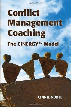 Conflict Management Coaching: The CINERGY(TM) Model by Cinnie Noble, http://www.amazon.com/dp/0987739409/ref=cm_sw_r_pi_dp_FoY2pb15GJ6N3