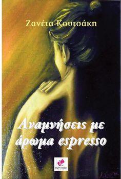 Αναμνήσεις με άρωμα espresso - Ζανέτα Κουτσάκη Espresso, Literature, Books, Movie Posters, Sign, Google, Espresso Coffee, Literatura, Libros