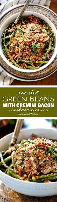 Roasted Green Beans with Cremini Bacon Mushroom Sauce - these beans are amazing!  wonderfully flavorful, crisp tender and the silky Cremini Bacon Mushroom Sauce is out of this world! If you are looking for an alternative to green bean casserole, this is it! #thanksgiving via @carlsbadcraving