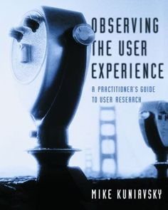 Observing the User Experience: A Practitioner's Guide to User Research (Morgan Kaufmann Series in Interactive Technologies) (The Morgan Kaufmann Series in Interactive Technologies)