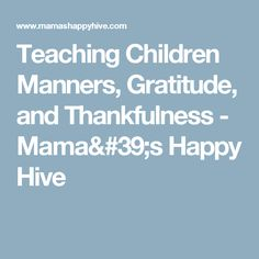 Teaching Children Manners, Gratitude, and Thankfulness - Mama's Happy Hive