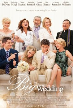 The Big Wedding (Starring Robert De Niro, Katherine Heigl, Diane Keaton, Amanda Seyfield, Topher Grace, Ben Barnes, Susan Sarandon and Robin Williams. Directed by Justin Zackham.)