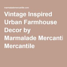 Vintage Inspired Urban Farmhouse Decor By Marmalade Mercantile Wholesalers