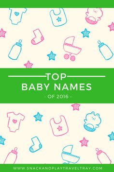 What were the most popular baby names of 2016? What types of names are your style? See the Top Baby Names of 2016 - With Their Meanings! And the names we love for 2017!