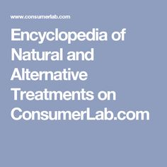 Encyclopedia of Natural and Alternative Treatments on ConsumerLab.com