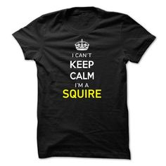 I Cant Keep Calm Im A SQUIRE - #disney tee #white sweatshirt. BUY-TODAY => https://www.sunfrog.com/Names/I-Cant-Keep-Calm-Im-A-SQUIRE-FD73C2.html?68278