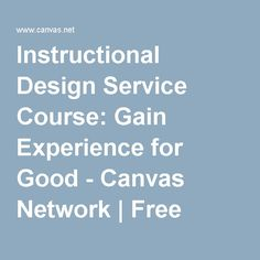 Instructional Design Service Course: Gain Experience for Good - Canvas Network | Free online courses | MOOCs